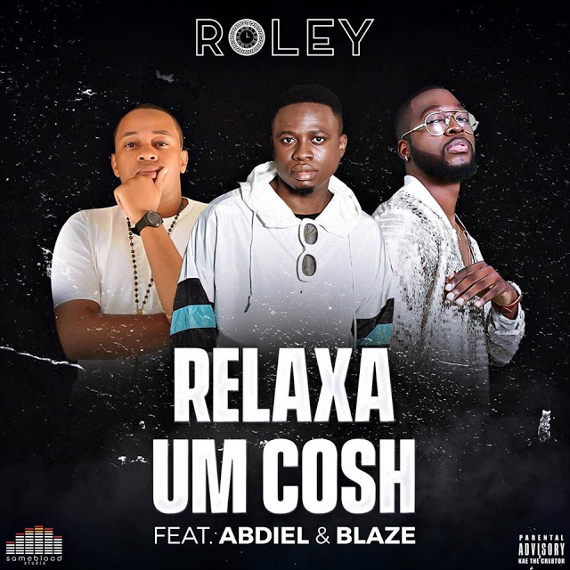 Roley Feat. Abdiel & Hot Blaze - Relaxa Um Cosh (Rap)