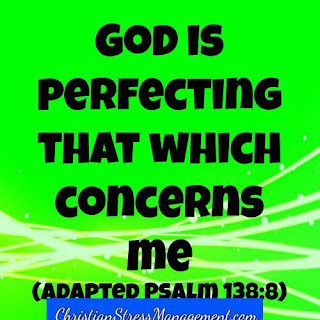 God is perfecting that which concerns me. (Adapted Psalm 138:8)