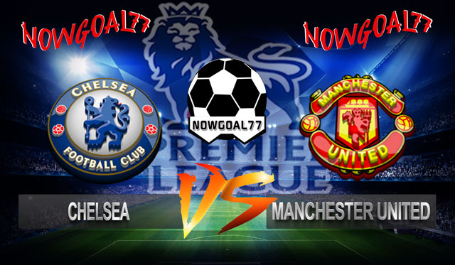 Prediksi Chelsea VS Manchester United 20 Oktober 2018 - Now Goal