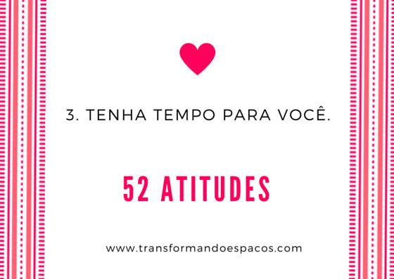 Projeto 52 Atitudes | Atitude 3 - Tenha tempo para você.