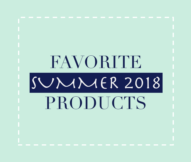 favorite summer 2018 products