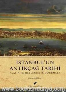 Murat Arslan - İstanbul'un Antik Çağ Tarihi - Klasik ve Helenistik Dönemler
