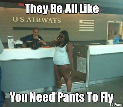 They be all like ... need pants to fly black woman at airport