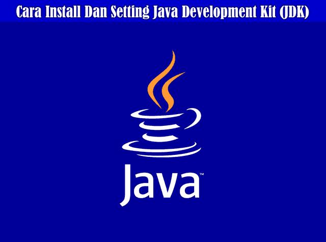 Tutorial Cara Install Dan Setting Java Development Kit (JDK) di Windows
