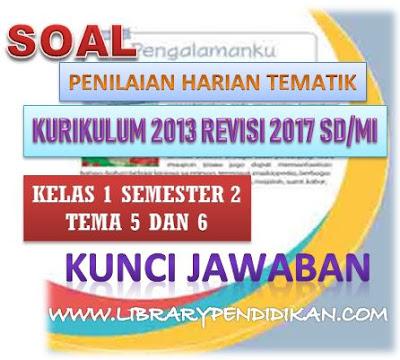 Unduh, Download Soal dan Kunci Jawaban Penilaian Harian Kelas 1 Tema 5 dan 6 Kurikulum 2013 SD/MI