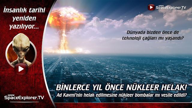 Binlerce yıl önce nükleer helak: Ad kavminin helak edilmesine nükleer silahlar mı vesile edildi?
