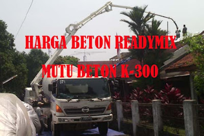 harga ready mix K 300, harga beton cor K 300, harga beton ready mix K 300