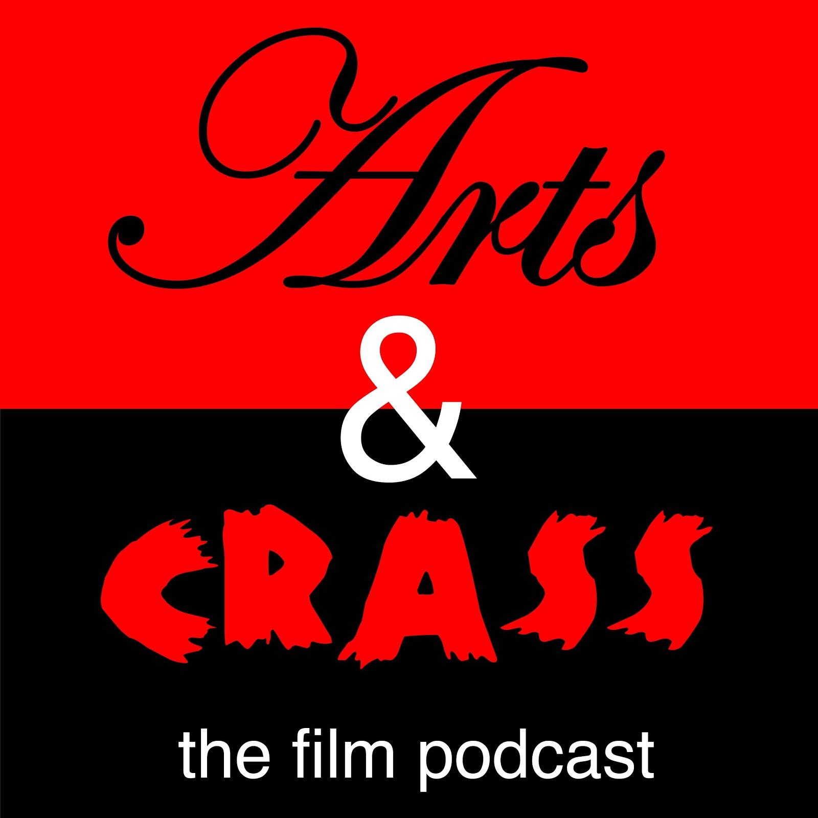 Arts & Crass: The Highbrow Lowbrow Film Podcast