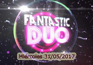 Fantastic duo del miercoles 31 de mayo de 2017
