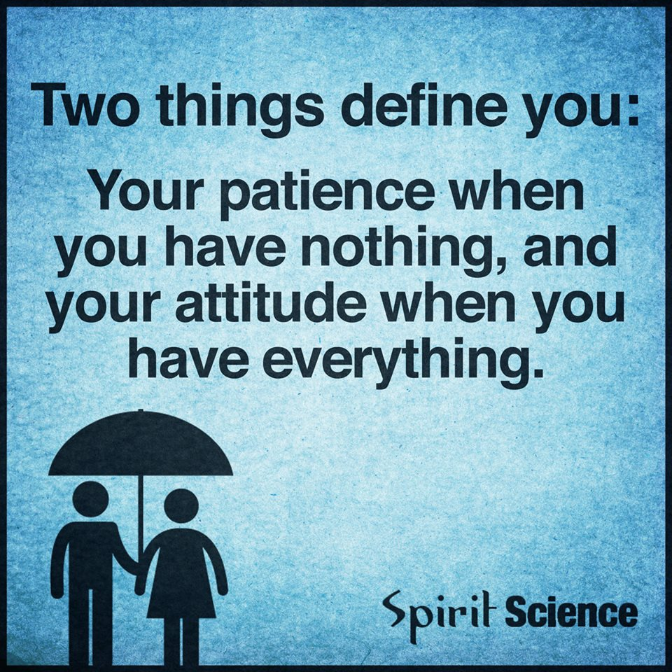 Spirit Science Quotes: Two Things Define You Your Patience When You Have Nothing