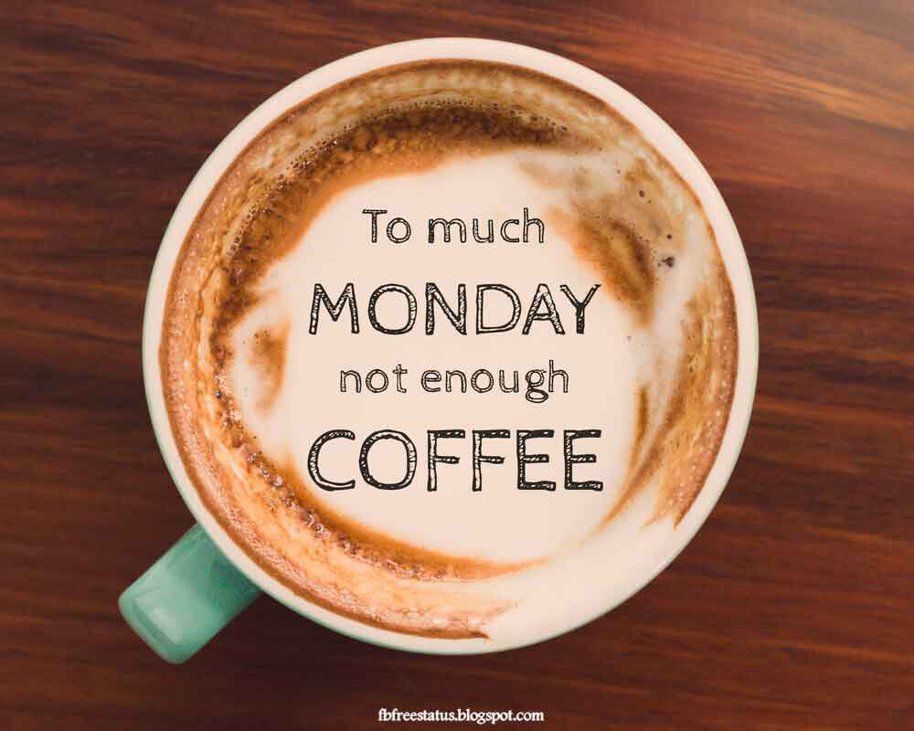 Too much monday not enough coffee.