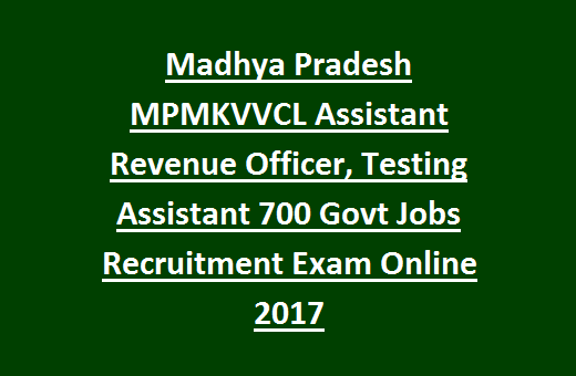Madhya Pradesh MPMKVVCL Assistant Revenue Officer, Testing Assistant 700 Govt Jobs Recruitment Exam Online 2017