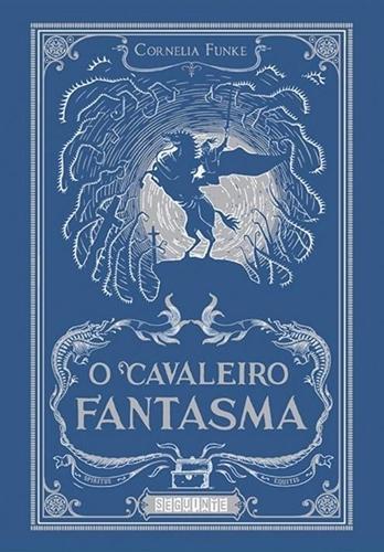 O Cavaleiro Fantasma - Cornelia Funke