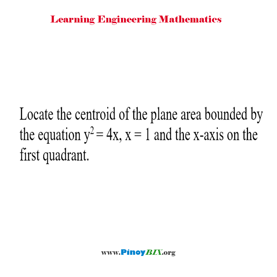 Locate the centroid of the plane area bounded by the parabola, the line and the x-axis
