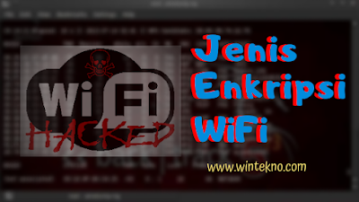 Jenis-Jenis Enkripsi Pada Jaringan WiFi (Wireless Security)