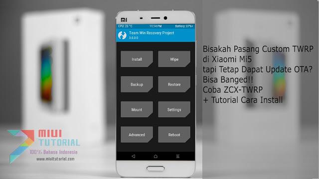 Bisakah Pasang Custom TWRP di Xiaomi Mi5 tapi Tetap Dapat Update OTA? Bisa Banged: Coba ZCX-TWRP + Tutorial Cara Install