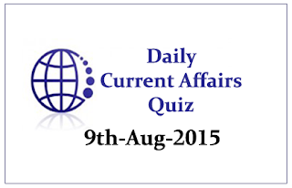Current Affairs Quiz- 9th August 2015