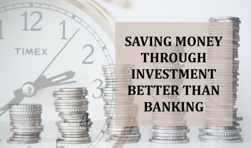 Investment better than banking in saving money