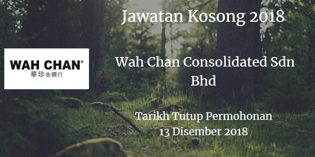 Jawatan Kosong Wah Chan Consolidated Sdn Bhd 13 Disember 2018