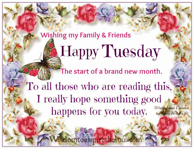 Wishing My Family U0026 Friends Happy Tuesday. The Start Of A Brand New Month.