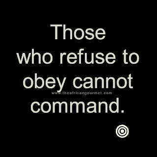 Those who refuse to obey cannot command.