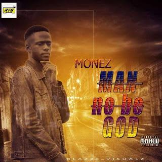 DOWNLOAD MP3: Monez (Omo Moseh) - Man No Be God