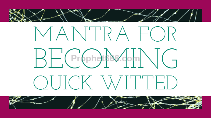 Mantra for Becoming Quick Witted