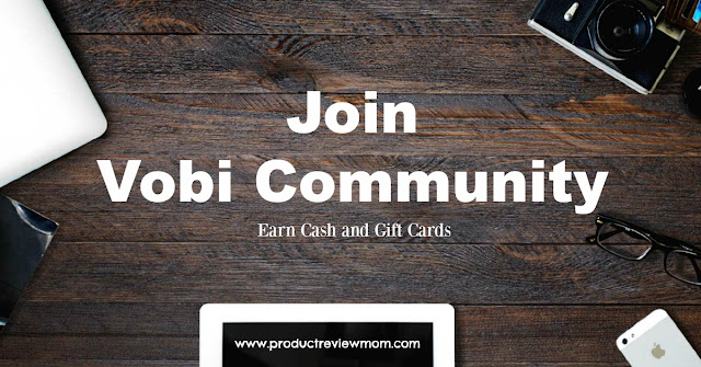 Join Vobi Community: Earn Cash and Gift Cards  via  www.productreviewmom.com
