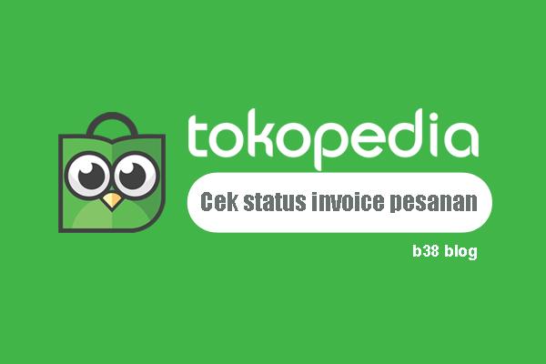 Cara Cek Status Invoice Pesanan di Tokopedia