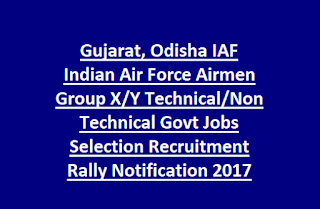 Gujarat, Odisha IAF Indian Air Force Airman Group X, Y Technical, Non Technical Govt Jobs Selection Recruitment Rally Notification 2017