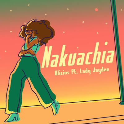 Download Audio: Alicios Ft. Lady Jaydee - Nakuachia | Mp3 | New Song 2019
