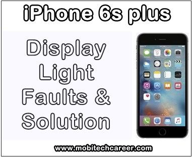 mobile phone, cell phone, iphone repair, smartphone, how to fix, solve, repair Apple iPhone 6S Plus display screen light not working, no glow, no light in screen, problems, faults, jumper, solution, kaise kare hindi me, display screen light repairing, steps, tips, guide, pdf books, software download, in hindi.