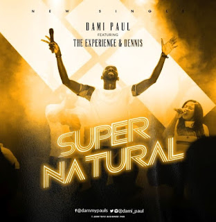 Dami Paul ft The Experience X Dennis - Supernatural