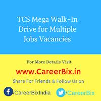 TCS Mega Walk-In Drive for Multiple Jobs Vacancies