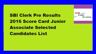 SBI Clerk Pre Results 2016 Score Card Junior Associate Selected Candidates List