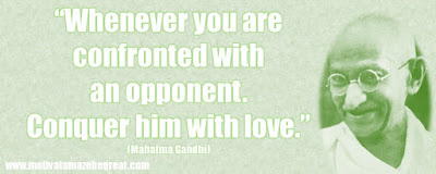 "Mahatma Gandhi Inspirational Quotes Explained:  ""Whenever you are confronted with an opponent. Conquer him with love."""