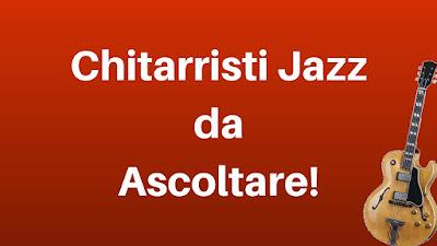 http://riccardochiarionblog.blogspot.it/2016/05/qualche-chitarrista-jazz-da-ascoltare.html