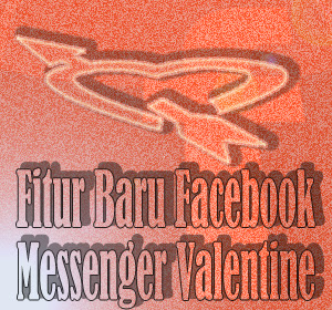 Fitur Baru Facebook Messenger Valentine, Ubah Pesan Jadi Kado Unik