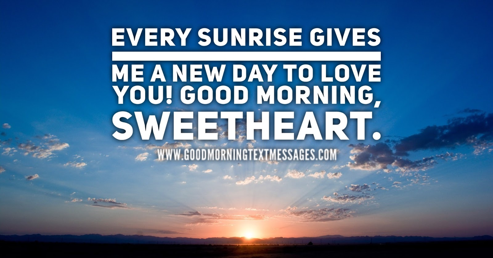 every sunrise gives me a new day to love you good morning sweetheart hope you have an amazing day