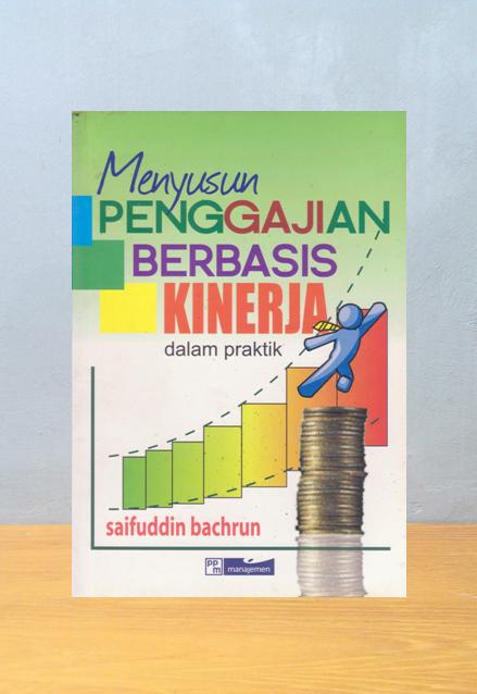 MENYUSUN PENGGAJIAN BERBASIS KINERJA DALAM PRAKTIK, Saifuddin Bachrun