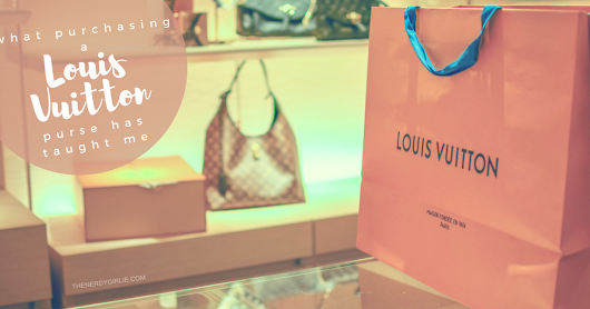 What Purchasing a Louis Vuitton Purse has Taught Me