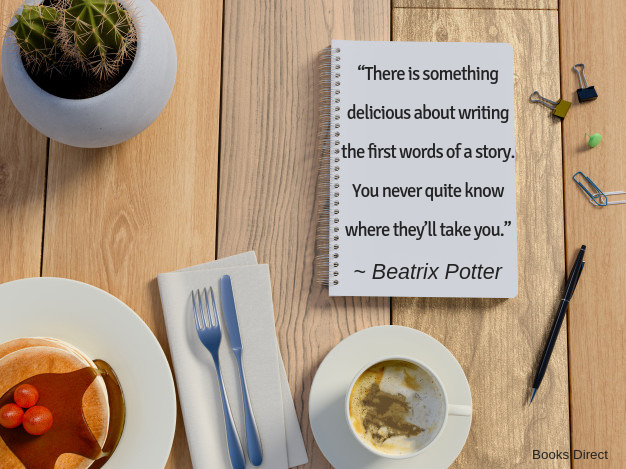 """There is something  delicious about writing  the first words of a story.  You never quite know  where they'll take you.""  ~ Beatrix Potter"