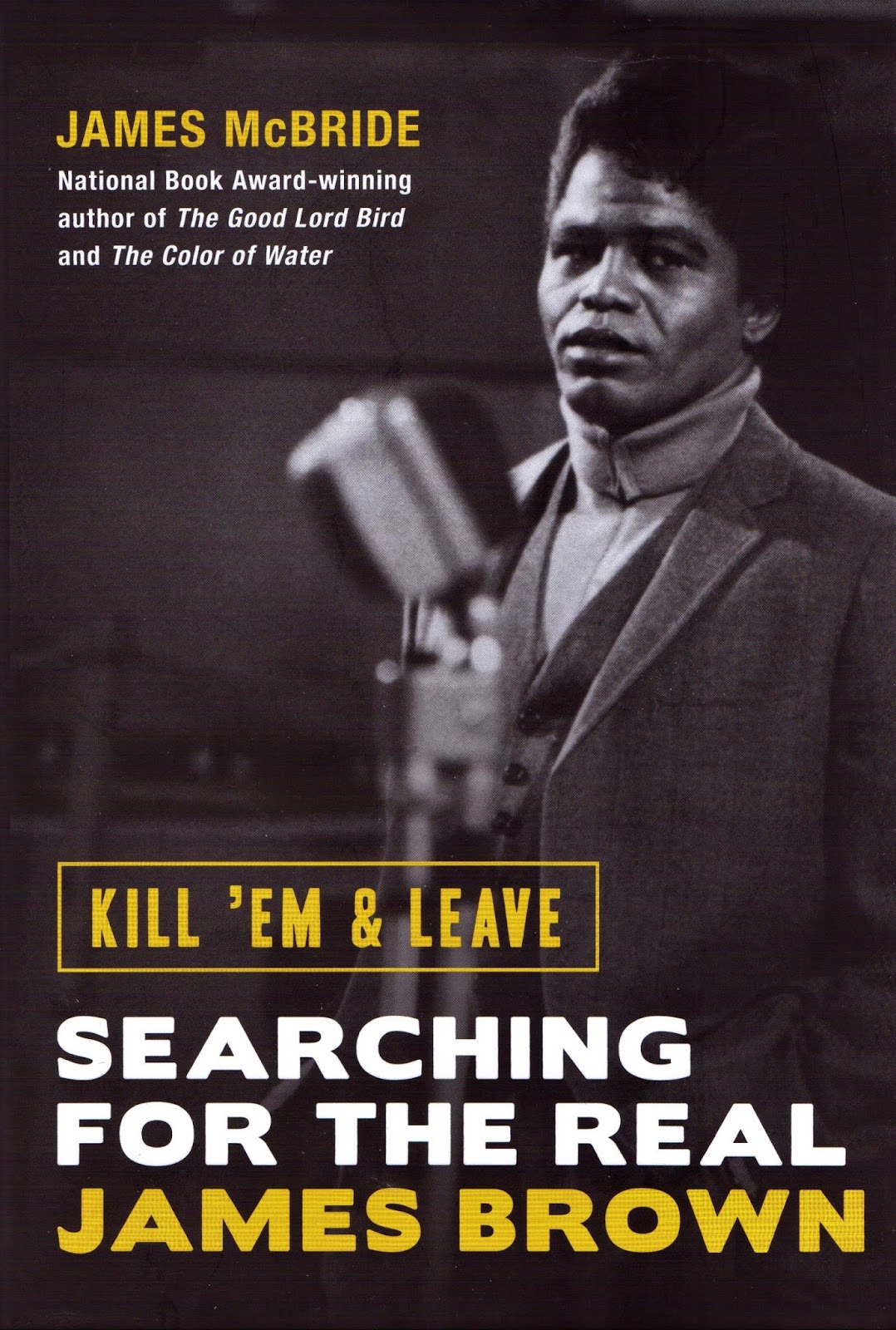 Erik's Choice: James McBride's 'Kill 'Em & Leave: Searching for the Real  James Brown' (2016)