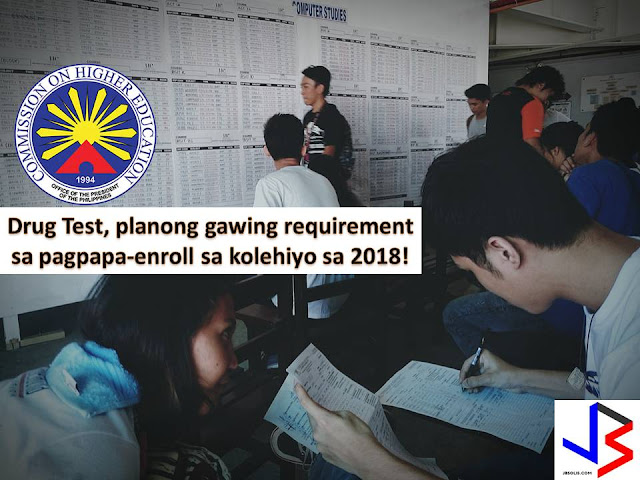 "CHED Eager to Implement Mandatory Drug Testing To All College Student in 2018  Starting next year, drug testing may be one of the requirements for all incoming college students.  This is because the Commission on Higher Education (CHED) is continuously pushing for the said policy for ""Drug-Free Campuses""  CHED cited that in Oplan Tokhang of the PNP, 46,000 drug surrenderees are minors and of course, in this number, some are students."