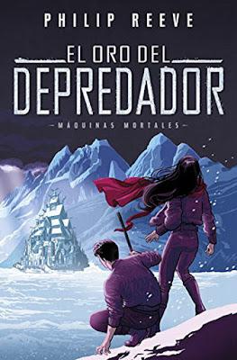 MÁQUINAS MORTALES #2 El Oro del Depredador. Philip Reeve (Alfaguara - 23 Noviembre 2017) | LITERATURA JUVENIL CIENCIA FICCION portada libro español