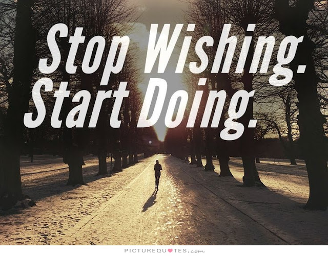 STOP WISHING , START DOING