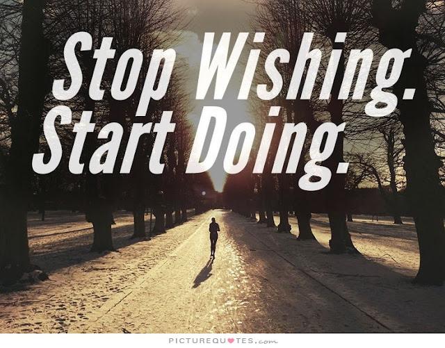 STOP WISHING , START DOING