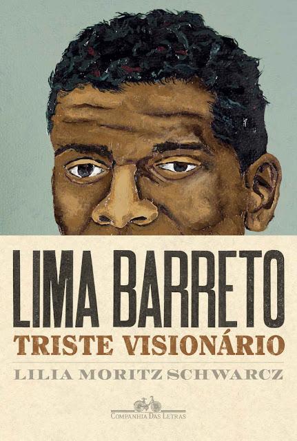 Lima Barreto - Triste visionário - Lilia Moritz Schwarcz