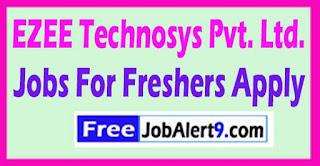 EZEE Technosys Pvt. Ltd. Recruitment Notification 2017 Jobs For Freshers Apply