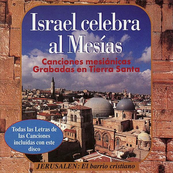 Varios Intérpretes-Israel Celebra Al Mesías-Canciones Mesiánicas Grabadas En Tierra Santa-
